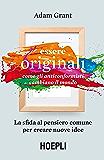 Essere originali: Come gli anticonformisti cambiano il mondo. La sfida al pensiero comune per creare nuove idee