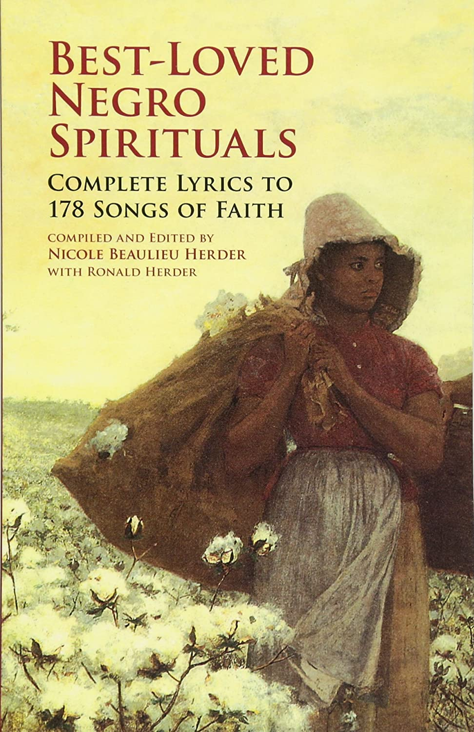 Best-Loved Negro Spirituals Complete Lyrics to 178 Songs of Faith: Complete Lyrics to 178 Songs of Faith Paul T. Kwami Nicole Beaulieu Herder Ronald Herder Dover Pubns