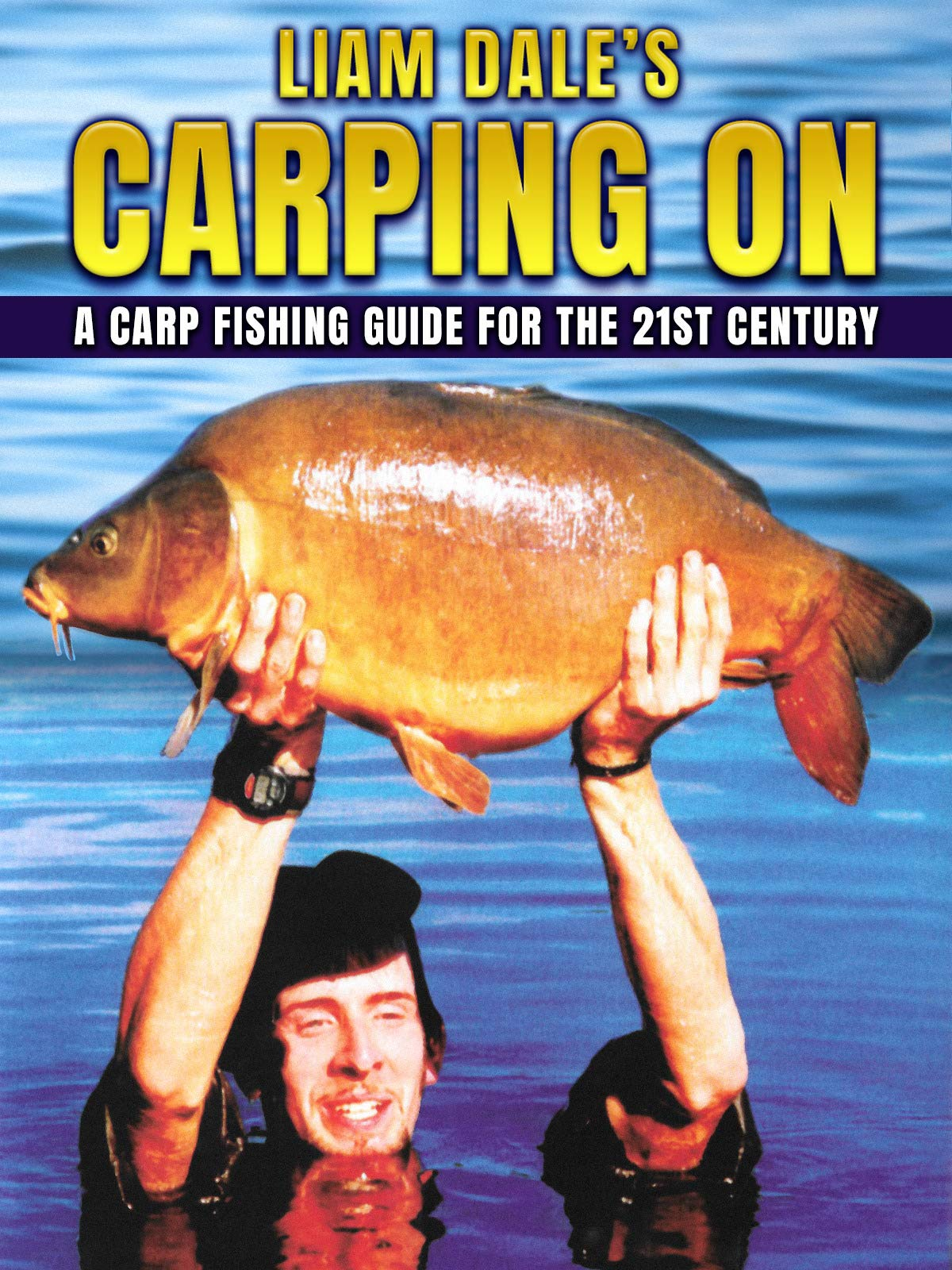 Liam Dale's Carping On: A Carp Fishing Guide for the 21st Century on Amazon Prime Video UK