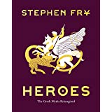 Heroes: The Greek Myths Reimagined (Stephen Fry's Greek Myths, 2)