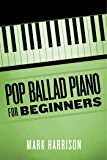 Pop Ballad Piano for Beginners (English Edition)