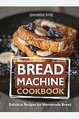Bread Machine Cookbook: Delicious Recipes for Homemade Bread Kindle Edition