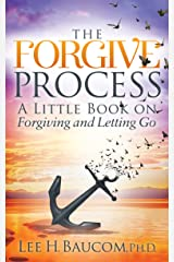 The Forgive Process: A Little Book on Forgiving and Letting Go Kindle Edition