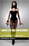 Abducted and Imprisoned: In Femdom Captivity (Deadlier Than The Male Book 1)