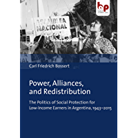 Power, Alliances, and Redistribution: The Politics of Social Protection for Low-Income Earners in Argentina, 1943–2015…