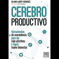 Cerebro productivo: Herramientas de neurociencia para ser más efectivos y lograr mayor bienestar (Spanish Edition)