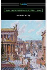 Discourses on Livy (Translated by Ninian Hill Thomson) Kindle Edition