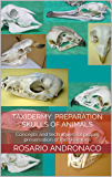 Taxidermy: Preparation Skulls Of Animals: Concepts and techniques for proper preservation of the skeletons (English Edition)