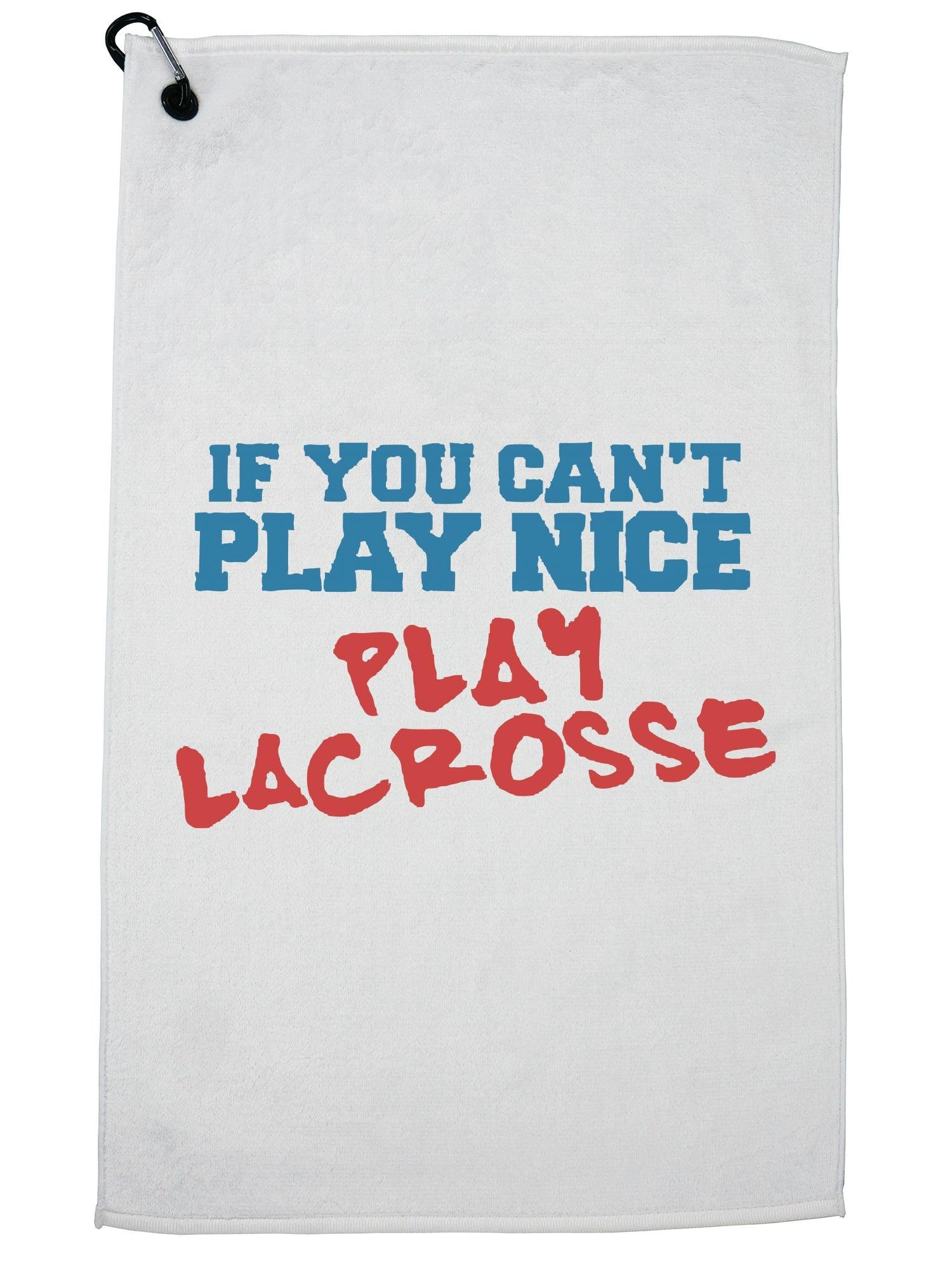 Hollywood Thread Funny If You Can't Play Nice Play Lacrosse Graphic Golf Towel with Carabiner Clip