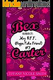 Bex Carter 7: My B.F.F. (Bogus Fake Friend): The Bex Carter Series
