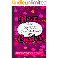Bex Carter 7: My B.F.F. (Bogus Fake Friend): The Bex Carter Series