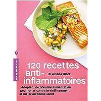 120 recettes anti-inflammatoires: Adopter une nouvelle alimentation pour lutter contre le vieillissement et rester en bonne santé
