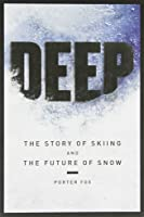 Deep: The Story Of Skiing And The Future Of