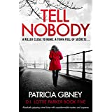 Tell Nobody: Absolutely gripping crime fiction with unputdownable mystery and suspense (Detective Lottie Parker Book 5)