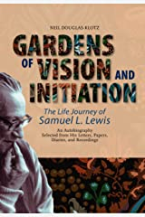 Gardens of Vision and Initiation: The Life Journey of Samuel L. Lewis Kindle Edition