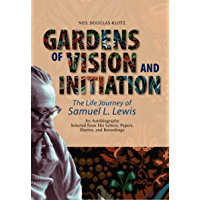 Gardens of Vision and Initiation: The Life Journey of Samuel L. Lewis (English Edition)