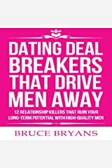 Dating Deal Breakers That Drive Men Away: 12 Relationship Killers That Ruin Your Long-Term Potential with High-Quality Men Audible Audiobook