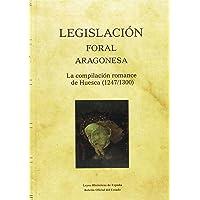 Legislación foral aragonesa. La Compilación Romance de Huesca (1247/1300) (Leyes Históricas de España)