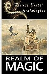Realm of Magic (Writers Unite! Anthologies Book 1) Kindle Edition