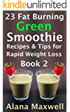 23 Fat Burning Green Smoothie  Recipes & Tips For Rapid Weight Loss  Book 2 (English Edition)