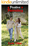 Positive Parenting: A step by step guide for developing healthy parent-child relationships