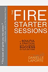 The Fire Starter Sessions: A Soulful + Practical Guide to Creating Success on Your Own Terms Paperback