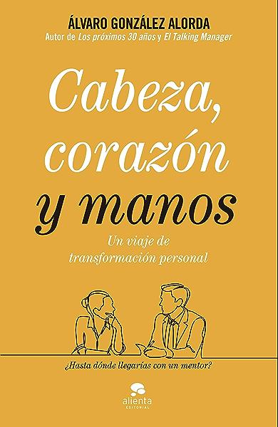 Cabeza, corazón y manos: Un viaje de transformación personal eBook: González-Alorda, Álvaro: Amazon.es: Tienda Kindle