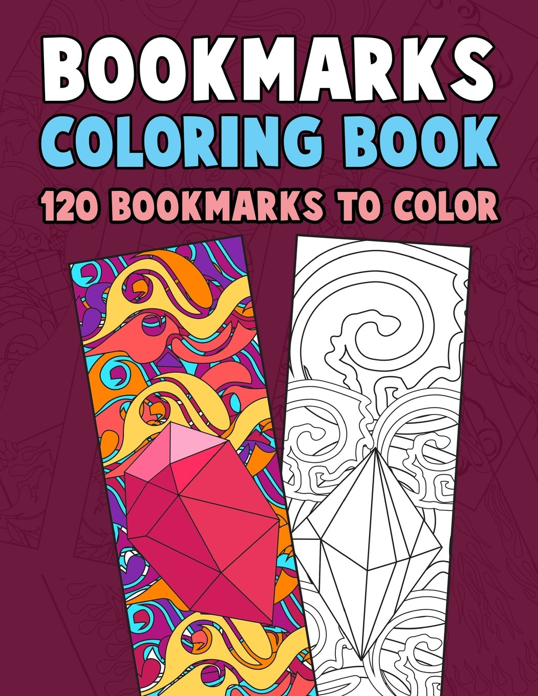 Bookmarks Coloring Book: 120 Bookmarks to Color: Coloring Activity Book for Kids, Adults and Seniors Who Love Reading PDF