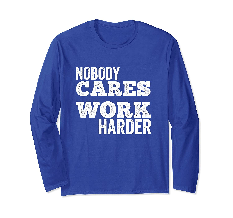 Nobody Cares Work Harder Long Sleeve Shirt No Excuses (Drk)-alottee gift