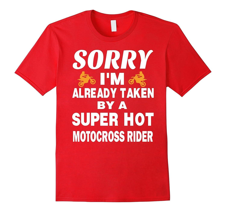 Biker Tshirt , Sorry I'm already taken by a super hot motocr-CL