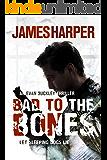 Bad To The Bones: A Murder Mystery Crime Thriller (Evan Buckley Thrillers Book 1)