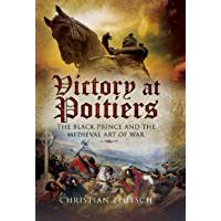Victory at Poitiers: The Black Prince and the Medieval Art of War (Campaign Chronicles)