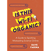 Is This Wi-Fi Organic?: A Guide to Spotting Misleading Science Online (Science Myths Debunked)