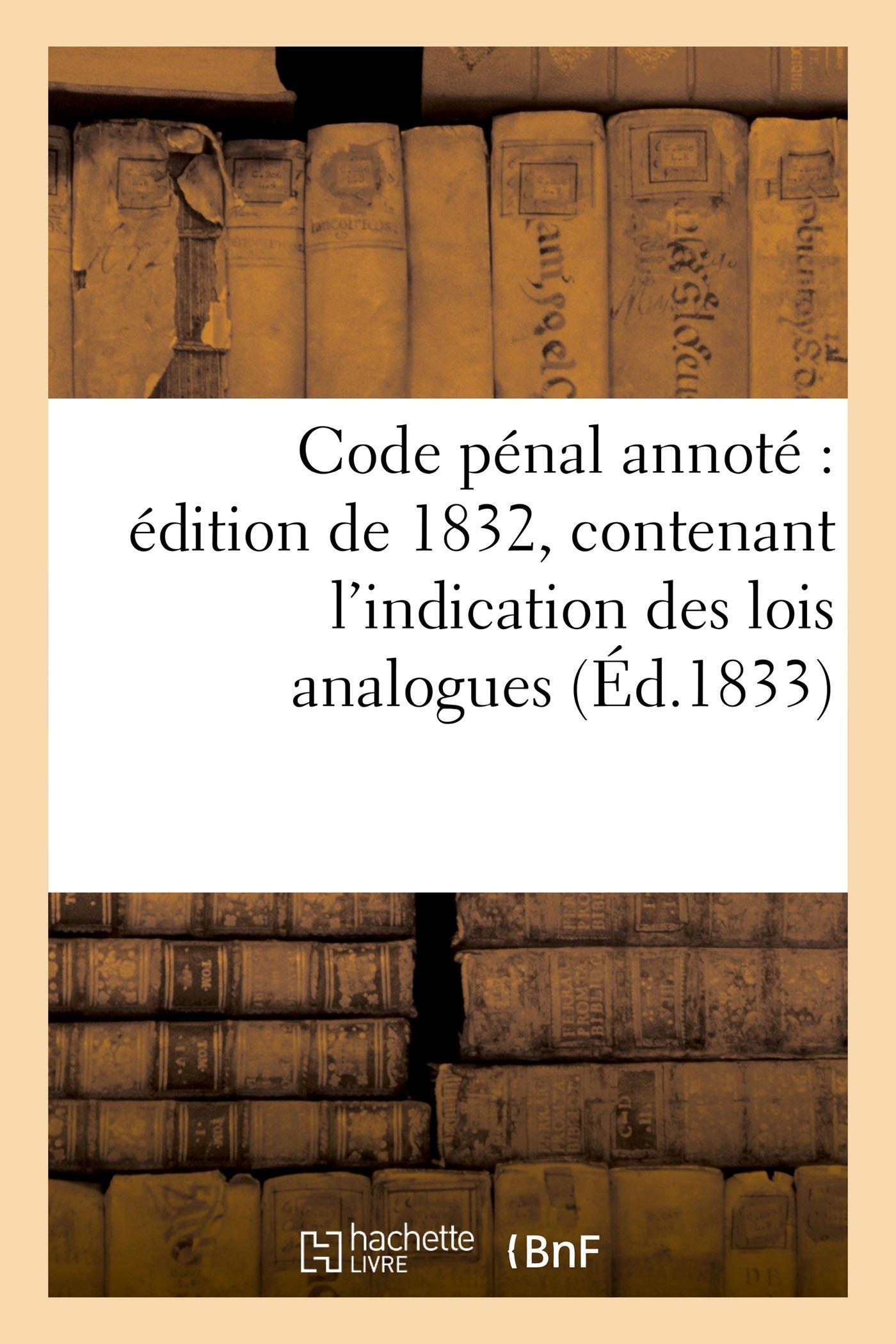 Code Pénal Édition 1832, Contenant l'Indication Des Lois Analogues, Arrèts Et Décisions Judiciaires (Sciences Sociales) (French Edition) pdf epub