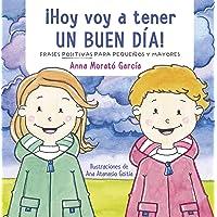 ¡Hoy voy a tener un buen día!: Doce frases positivas para niños (Emociones, valores y hábitos)