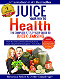 Juice Your Way To Health - The Complete Step-By-Step Guide to Juice Cleansing: How to overcome food addictions, lose weight and feel great - naturally! ... Juicer Buyer's Guide (English Edition)