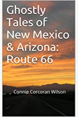 Ghostly Tales of New Mexico & Arizona: Route 66: Connie Corcoran Wilson (Ghostly Tales of Route 66 Book 2) Kindle Edition