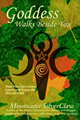 Goddess Walks Beside You: How You Can Listen, Learn and Enjoy the Wiccan Path Kindle Edition