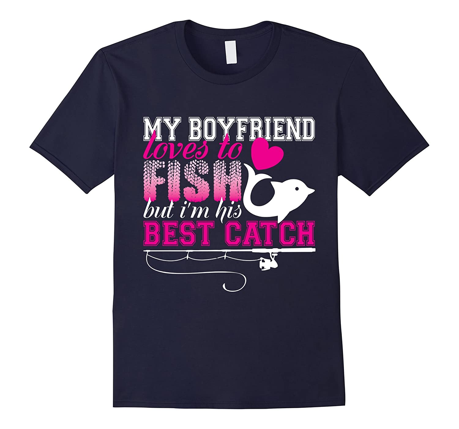 My Boyfriend Loves To Fish T Shirt Fishing T Shirt-TD