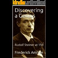 Discovering a Genius: Rudolf Steiner at 150