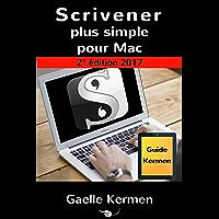 Scrivener plus simple pour Mac 2e édition: guide francophone d'initiation au logiciel de bureau Scrivener pour Mac (Collection pratique Guide Kermen t. 1)