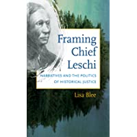 Framing Chief Leschi: Narratives and the Politics of Historical Justice (First Peoples...