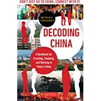 Decoding China: A Handbook for Traveling, Studying, and Working in Today's China (English Edition)