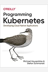 Programming Kubernetes: Developing Cloud-Native Applications Kindle Edition