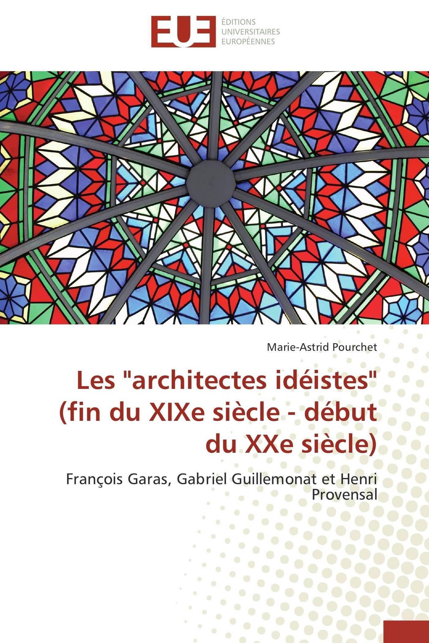 """Read Online Les """"architectes idéistes""""  (fin du XIXe siècle - début du XXe siècle): François Garas, Gabriel Guillemonat et Henri Provensal (Omn.Univ.Europ.) (French Edition) PDF"""