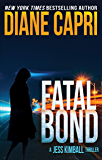 Fatal Bond: A Gripping Thriller and Heart Pounding Suspense Adventure (The Jess Kimball Thrillers Series Book 8)