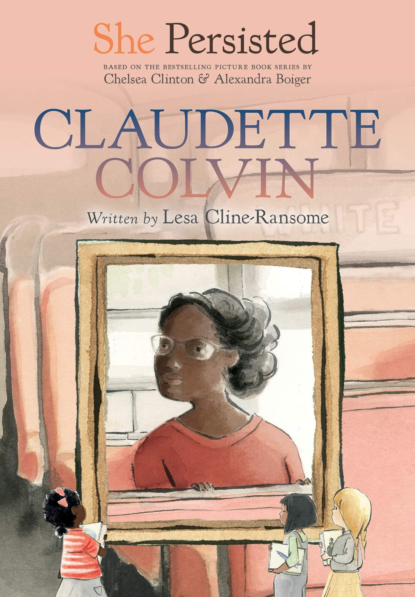 She Persisted: Claudette Colvin: Cline-Ransome, Lesa, Clinton, Chelsea,  Boiger, Alexandra, Flint, Gillian: 9780593115831: Amazon.com: Books