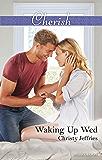 Mills & Boon : Waking Up Wed (Sugar Falls, Idaho)