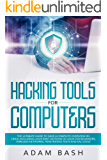 Hacking Tools For Computers: The Ultimate Guide To Have A Complete Overview on Linux, Including Linux Mint, Notions of Linux for Beginners, Wireless Networks, Penetrating Tests and Kali Linux