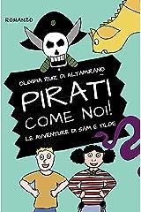 Pirati come noi!: Un romanzo per bambini con tante avventure e una grande amicizia. (Le avventure di Sam e Tilde Vol. 1) (Italian Edition) Kindle Edition